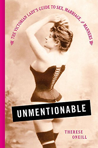 Unmentionable: The Victorian Lady's Guide to Sex, Marriage, and Manners (Funny Stories To Tell In The Dark)