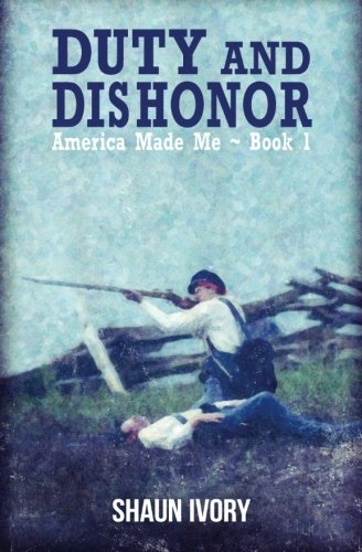 Read Online Duty and Dishonor: America Made Me: Book 1 (Volume 1) ebook