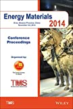 Proceedings of the 2014 Energy Materials Conference, Tms, 1119027942
