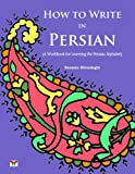 How to Write in Persian (A Workbook for Learning the Persian Alphabet): (Bi-lingual Farsi- English Edition) (English and Farsi Edition)
