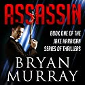 Assassin: Assassin Series, Book 1 Audiobook by Bryan Murray Narrated by James Ralph Toppins