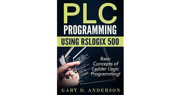 Plc Programming Using Rslogix 500: Basic Concepts of Ladder