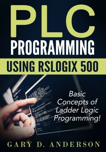 PLC Programming using RSLogix 500: Basic Concepts of Ladder Logic Programming! (Volume 1) (Plc System)