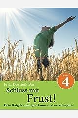 Schluss mit Frust - Band 4: Dein Ratgeber fuer gute Laune und neue Impulse (Volume 4) (German Edition) by Buri Fritz Dominik (2013-04-03) Paperback Paperback
