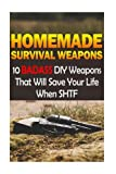 Search : Homemade Survival Weapons: 10 Badass DIY Weapons That Will Save Your Life When SHTF: (Self-Defense, Survival Gear)