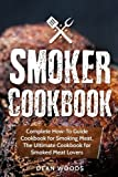 meat recipe book - Smoker Cookbook: Complete How-To Guide Cookbook for Smoking Meat, The Ultimate Cookbook for Smoked Meat Lovers