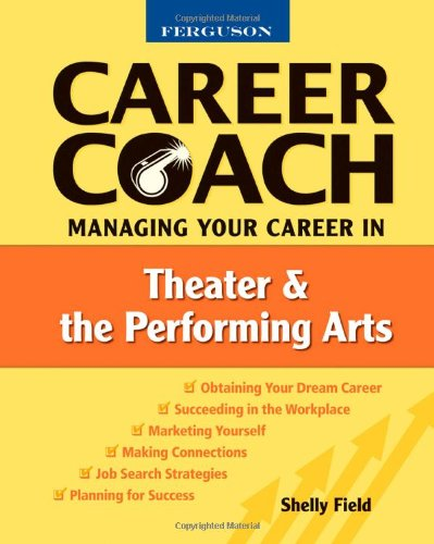Managing Your Career in Theater and the Performing Arts (Ferguson Career Coach)
