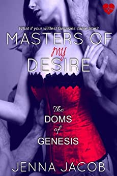 Masters Of My Desire (The Doms Of Genesis Book 2) by [Jacob, Jenna]
