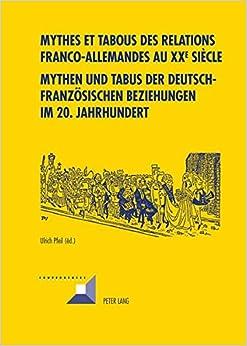 Book Mythes et tabous des relations franco-allemandes au XX esiècle- Mythen und Tabus der deutsch-französischen Beziehungen im 20. Jahrhundert (Convergences) (French and German Edition)