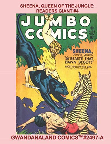 Sheena, Queen Of The Jungle Readers Giant #4: Gwandanaland Comics #2497 -- Another Massiv Collection of the Golden Age Jungle Beauty - Economical Black & White Version