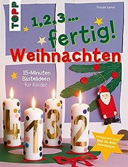 1 2 3 fertig weihnachten 15 minuten bastelideen f r kinder german edition kindle. Black Bedroom Furniture Sets. Home Design Ideas