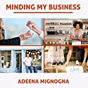 Minding My Business: The Complete, No-Nensense, Start-to-Finish Guide to Owning and Running Your Own Store Audiobook by Adeena Mignogna Narrated by Jorjeana Marie