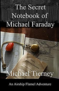 The Secret Notebook of Michael Faraday: An Airship Flamel Adventure by [Tierney, Michael]