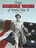 Those Incredible Women of World War II, Karen Zeinert, 1562944347