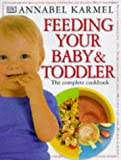 Feeding Your Baby and Toddler: The Complete Cookbook