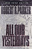 All Our Yesterdays, Robert B. Parker, 0385313748