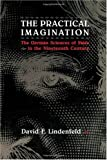 The Practical Imagination : The German Sciences of State in the Nineteenth Century, Lindenfeld, David F., 0226482413