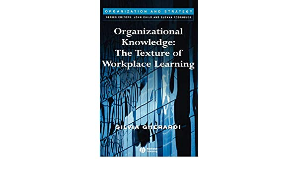 Organizational knowledge : the texture of workplace learning