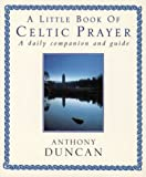 A Little Book of Celtic Prayer, Anthony Duncan, 0551030526