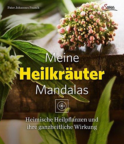 Meine Heilkräutermandalas: Heimische Pflanzen und ihre ganzheitliche Wirkung