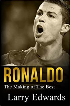 Ronaldo: The Making of the Best Soccer Player in the World. Easy to read for kids with stunning graphics. All you need to know about Ronaldo. (Sports Book for Kids)