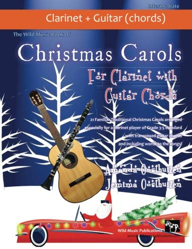(The Wild Music Book of Christmas Carols for Clarinet with Guitar Chords: 21 Traditional Christmas Carols arranged especially for clarinet of Grades 3 ... guitar chords and words to the songs.)