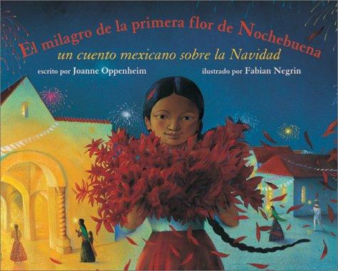 El Milagro de La Primera Flor de Nochebuena: Un Cuento Mexicano Sobre La Navidad = The Miracle of the First Poinsettia