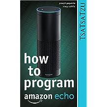 How To Program -- Amazon Echo: Design, Development and Testing Alexa Skills