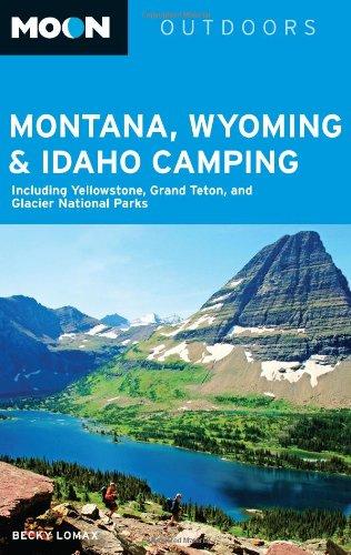 Moon Montana, Wyoming & Idaho Camping: Including Yellowstone, Grand Teton, and Glacier National Parks (Moon Outdoors)