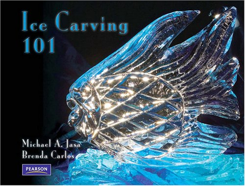 Ice Carving 101 by Michael A. Jasa, Brenda R. Carlos