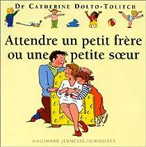 Attendre un petit frère ou une petite soeur par Dolto-Tolitch