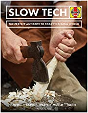 Slow Tech: The Perfect Antidote to Today's Digital World: Forge * Carve* Weave * Mould * Ignite