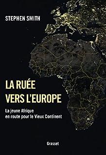 La ruée vers l'Europe : la jeune Afrique en route pour le Vieux Continent, Smith, Stephen