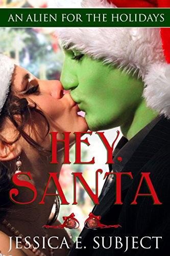 Hey, Santa: SciFi Alien Holiday Romance (An Alien for the Holidays) by [Subject, Jessica E.]