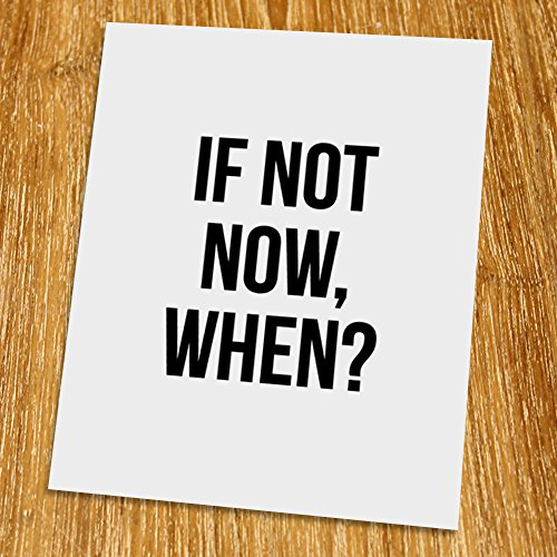 If not now when Print (Unframed), Typography Print, Scandinavian Wall Art, Inspirational Quote, Motivated Poster, Black and White, 8x10