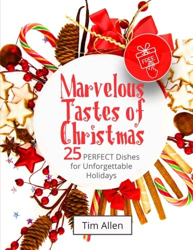 Marvelous tastes of Christmas. 25 perfect dishes for unforgettable holidays. Full color by Tim Allen