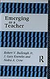 Emerging As a Teacher, Robert V. Bullough and Nedra A. Crow, 0415070406