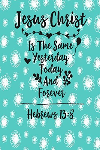 Hebrews 13:8 Jesus Christ is the same yesterday, today, and forever: Bible Verse Quote Cover Composition Notebook Portable