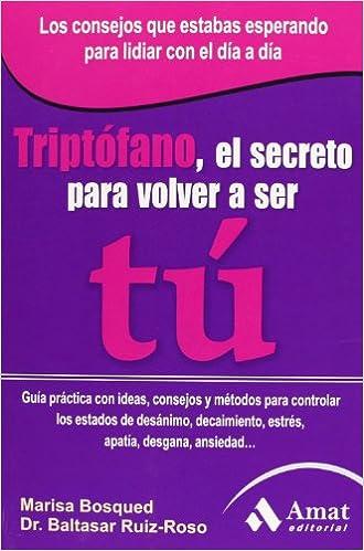 Triptófano, el secreto para volver a ser tú (Spanish Edition): Marisa Bosqued, Baltasar Ruiz-Coso: 9788497355728: Amazon.com: Books
