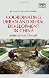 Coordinating Urban and Rural Development in China, Y. E. Yumin and Richard LeGates, 1781952027