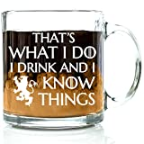 Got Me Tipsy That's What I Do, I Drink And I Know Things Funny Coffee Mug - Birthday Gift Idea for Him or Her, Gifts for Women and Father's Day Gift for Dad - 13-Ounce, Glass