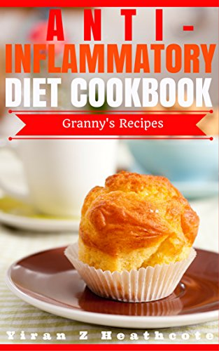 Anti-Inflammatory Diet: Beginner's Guide with XL Granny's Recipes by Yiran Z Heathcote, Anti Inflammatory