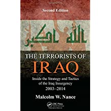 The Terrorists of Iraq: Inside the Strategy and Tactics of the Iraq Insurgency 2003-2014, Second Edition