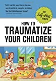 : How to Traumatize Your Children (Self-Hurt)