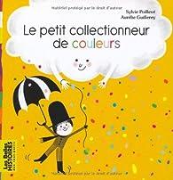 Le petit collectionneur de couleurs par Sylvie Poillevé