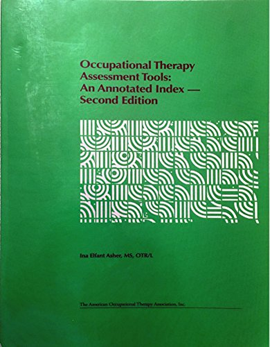 Occupational Therapy Assessment Tools: An Annotated Index (Occupational Therapy Assessment Tools An Annotated Index)