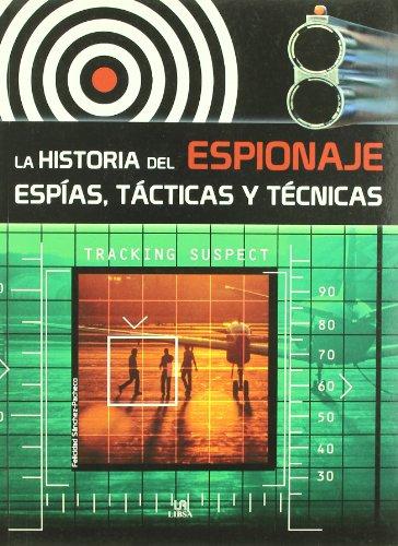 La historia del espionaje / The History of Espionage: Espias, tacticas y tecnicas / Spies, Tactics and Techniques (Spanish Edition) - Felicidad Sanchez-pacheco
