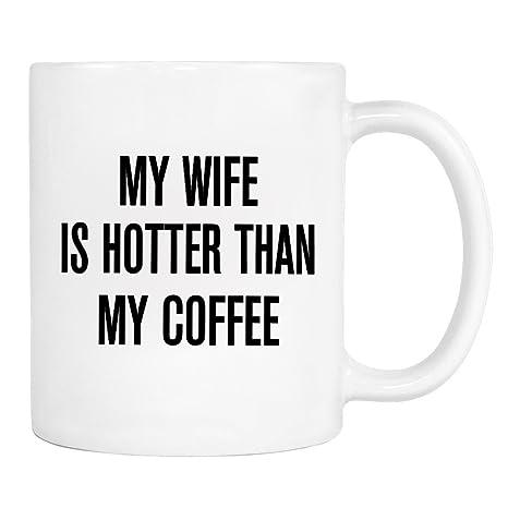 Amazon Com My Wife Is Hotter Than My Coffee Mug Husband Gift