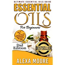 ESSENTIAL OILS: Essential Oils Guide for Beginners and 89 Powerful Essential Oil Recipes for All Occasions (NEW VERSION!) (Detailed Recipe Quick Reference)
