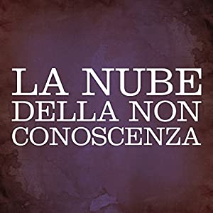 La nube della non conoscenza [The Cloud of Unknowing] Audiobook
